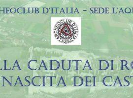 """Archeoclub  L'Aquila: """"Dalla caduta di Roma alla nascita dei Castelli"""""""